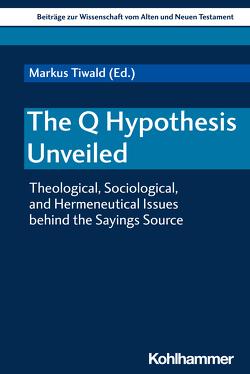 The Q Hypothesis Unveiled von Dietrich,  Walter, Gielen,  Marlis, Scoralick,  Ruth, Tiwald,  Markus, Verheyden,  Joseph, von Bendemann,  Reinhard