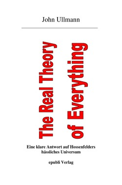 The Real Theory of Everything von Ullmann,  John