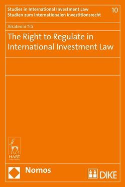 The Right to Regulate in International Investment Law von Titi,  Aikaterini