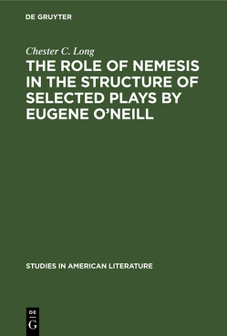 The role of Nemesis in the structure of selected plays by Eugene O'Neill von Long,  Chester C.