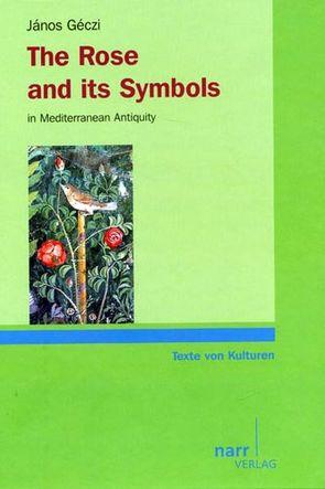 The Rose and Its Symbols in Mediterranean Antiquity von Géczi,  János