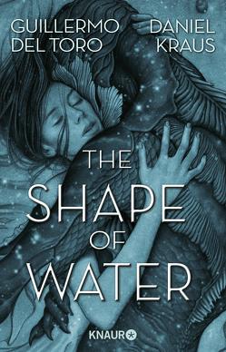 The Shape of Water von Del Toro,  Guillermo, Fricke,  Kerstin, Kraus,  Daniel