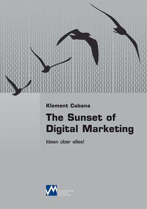 The Sunset of Digital Marketing von Cabana,  Klement