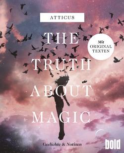 The truth about magic – Gedichte und Notizen von Atticus, Unger,  Kilian