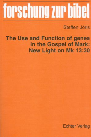 The use and function of genea in the Gospel of Mark: New Light on Mk 13:30 von Jöris,  Steffen