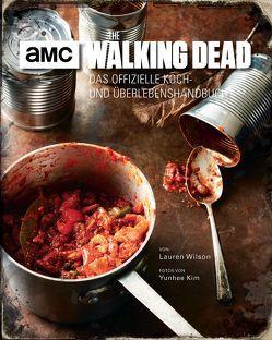 The Walking Dead: Das offizielle Koch- und Überlebenshandbuch von Kasprzak,  Andreas, Kim,  Yunhee, Wilson,  Lauren