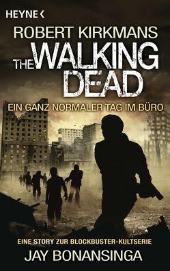 The Walking Dead – Ein ganz normaler Tag im Büro von Anker,  Wally, Bonansinga,  Jay, Kirkman,  Robert