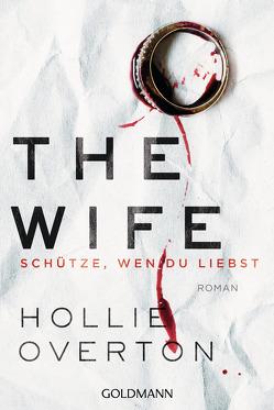 The Wife. Schütze, wen du liebst von Diemerling,  Karin, Overton,  Hollie