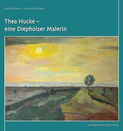 Thea Hucke – eine Diepholzer Malerin von Schmitz,  Bärbel, Schröder,  Reinald