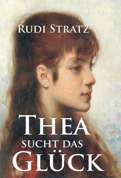 Thea sucht das Glück von Stratz,  Rudi