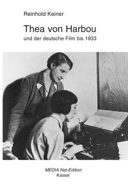 Thea von Harbou und der deutsche Film bis 1933 von Keiner,  Reinhold