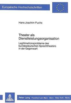 Theater als Dienstleistungsorganisation von Fuchs,  Hans Joachim
