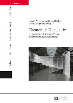 Theater als Dispositiv von Aggermann,  Lorenz, Döcker,  Georg, Siegmund,  Gerald