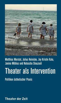 Theater als Intervention von Heinicke,  Julius, Kalu,  Joy Kristin, Möbius,  Janina, Warstat,  Matthias