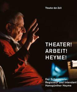 Theater! Arbeit! Heyme! von Marx,  Peter W., Mueller,  Harald, Schmidt,  Hanns-Dietrich