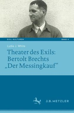 """Theater des Exils: Bertolt Brechts """"Der Messingkauf"""" von White,  Lydia J."""