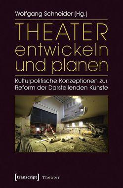 Theater entwickeln und planen von Schneider,  Wolfgang