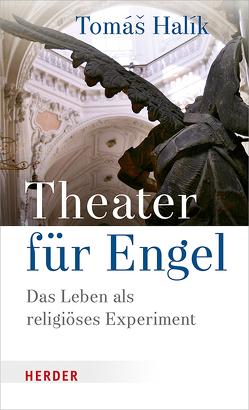 Theater für Engel von Barth,  Markéta, Halik,  Tomás