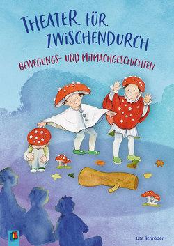 Theater für zwischendurch! Bewegungs- und Mitmachgeschichten von Schröder,  Ute