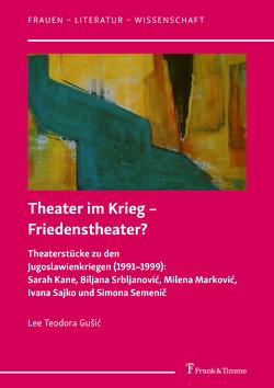 Theater im Krieg – Friedenstheater? von Gušic,  Lee Teodora