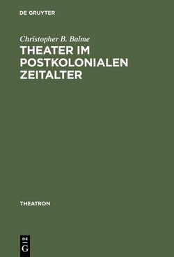 Theater im postkolonialen Zeitalter von Balme,  Christopher B.
