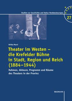 Theater im Westen – die Krefelder Bühne in Stadt, Region und Reich (1884–1944) von Marzi, Britta