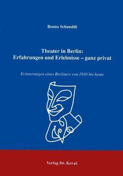 Theater in Berlin: Erfahrungen und Erlebnisse – ganz privat von Schmoldt,  Benno