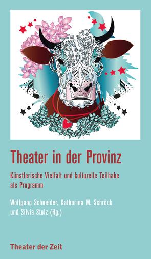 Theater in der Provinz von Schneider,  Wolfgang, Schröck,  Katharina M., Stolz,  Silvia