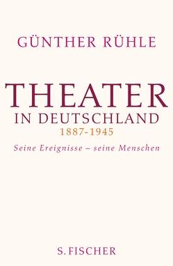 Theater in Deutschland 1887-1945 von Rühle,  Günther