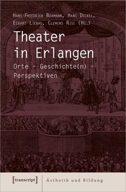 Theater in Erlangen von Bormann,  Hans-Friedrich, Dickel,  Hans, Liebau,  Eckart, Risi,  Clemens