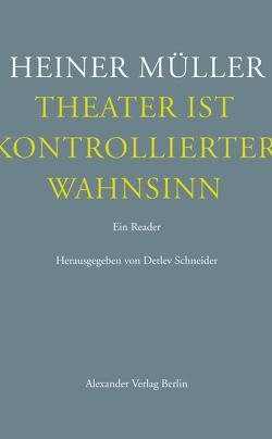 Theater ist kontrollierter Wahnsinn von Müller,  Heiner, Schneider,  Detlev