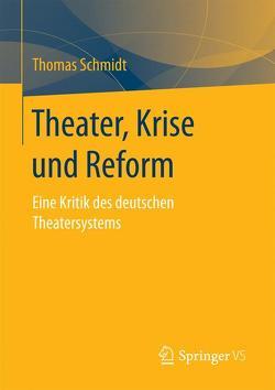Theater, Krise und Reform von Schmidt,  Thomas