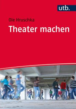 Theater machen von Hruschka,  Ole