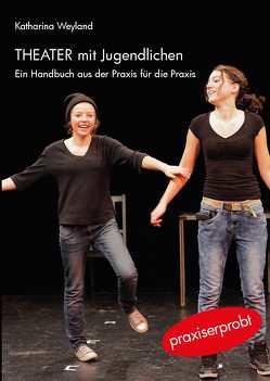 Theater mit Jugendlichen von Weyland,  Katharina