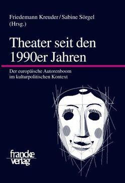 Theater seit den 1990er Jahren von Kreuder,  Friedemann, Sörgel,  Sabine