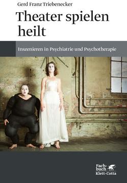 Theater spielen heilt von Triebenecker,  Gerd Franz