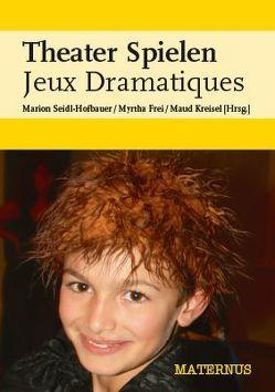 Theater Spielen Jeux Dramatiques von Dietze-Mellak,  Birgit, Frei,  Heidi, Frei,  Myrtha, Kreisel,  Maud, Schmied,  Claudia, Seidl-Hofbauer,  Marion
