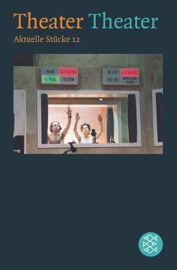 Theater Theater 12 von Achternbusch,  Herbert, Bauersima,  Igor, Beltz,  Matthias, Carstensen,  Uwe B., Danckwart,  Gesine, Harbeke,  Sabine, Hürlimann,  Thomas, Lieven,  Stefanie von, Roselt,  Jens, Schertenleib,  Hansjörg, Schimmelpfennig,  Roland, Shepard,  Sam, Zaum,  Ulrich
