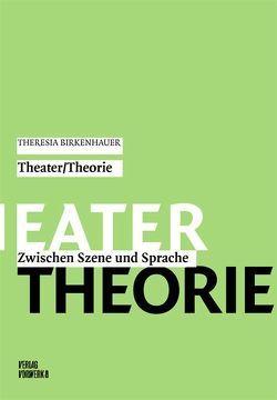 Theater / Theorie von Birkenhauer,  Theresia, Hahn,  Barbara, Wahlster,  Barbara