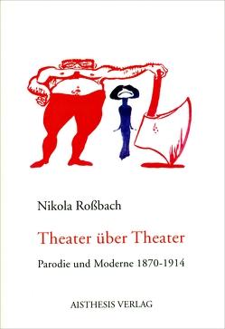 Theater über Theater von Rossbach,  Nikola