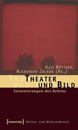 Theater und Bild von Jackob,  Alexander, Röttger,  Kati