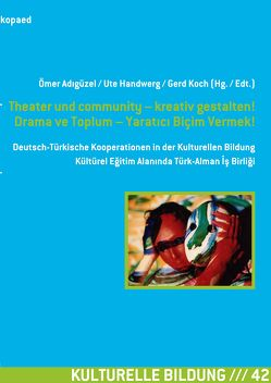 Theater und community – kreativ gestalten! Drama ve Toplum – Yaratıcı Biçim Vermek! von Adıgüzel,  Ömer, Handwerg,  Ute, Koch,  Gerd