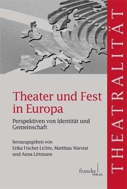 Theater und Fest in Europa von Fischer-Lichte,  Erika, Littmann,  Anne, Warstat,  Matthias
