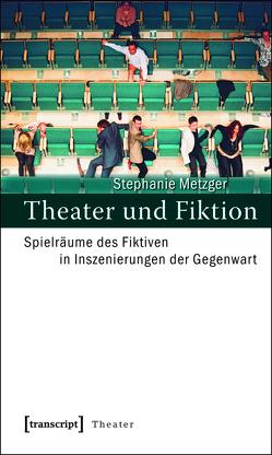 Theater und Fiktion von Metzger,  Stephanie