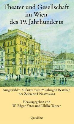 Theater und Gesellschaft im Wien des 19. Jahrhunderts von Tanzer,  Ulrike, Yates,  W Edgar