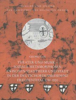 Theater und Musik Soziale Metamorphosen zwischen Stadtherr und Stadt in der Deutschordensresidenz Freudenthal um 1800 von Cox,  Georg