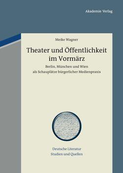 Theater und Öffentlichkeit im Vormärz von Wagner,  Meike