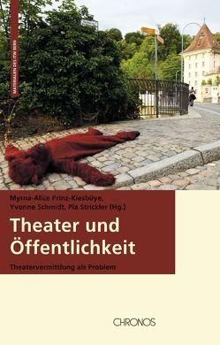 Theater und Öffentlichkeit von Prinz-Kiesbüye,  Myrna-Alice, Schmidt,  Yvonne, Strickler,  Pia
