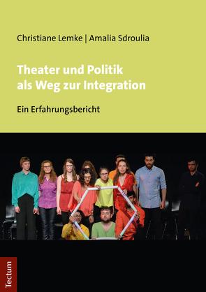 Theater und Politik als Weg zur Integration von Lemke,  Christiane, Sdroulia,  Amalia
