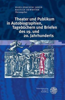 Theater und Publikum in Autobiographien, Tagebüchern und Briefen des 19. und 20. Jahrhunderts von Dewenter,  Bastian, Jakob,  Hans-Joachim